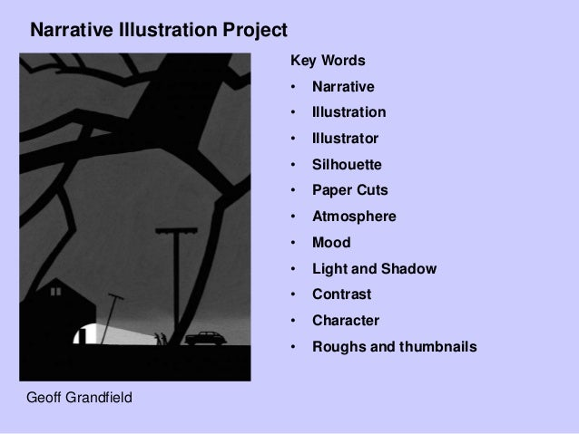 Narrative Illustration Project Key Words • Narrative • Illustration • Illustrator • Silhouette • Paper Cuts • Atmosphere •...