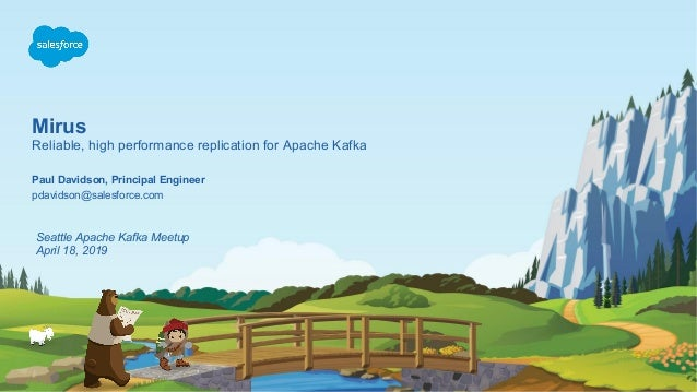 Mirus Reliable, high performance replication for Apache Kafka pdavidson@salesforce.com Paul Davidson, Principal Engineer S...