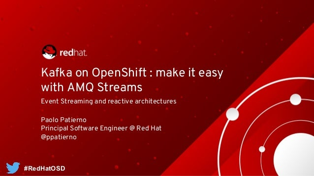 Kafka on OpenShift : make it easy with AMQ Streams Event Streaming and reactive architectures #RedHatOSD Paolo Patierno Pr...