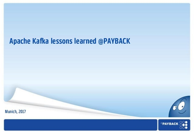Apache Kafka lessons learned @PAYBACK Munich, 2017