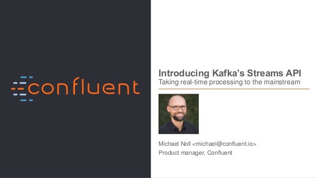 1Apache Kafka meetup, Munich, Germany, Jan 25, 2017 Introducing Kafka's Streams API Taking real-time processing to the mai...
