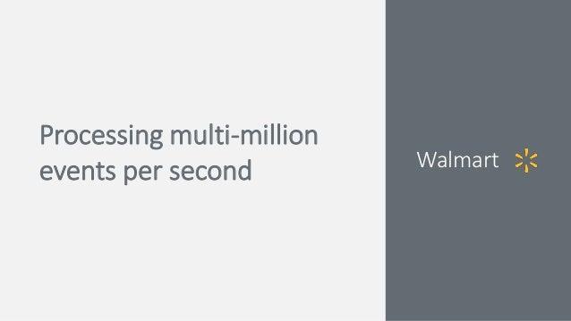 Processing multi-million events per second Walmart