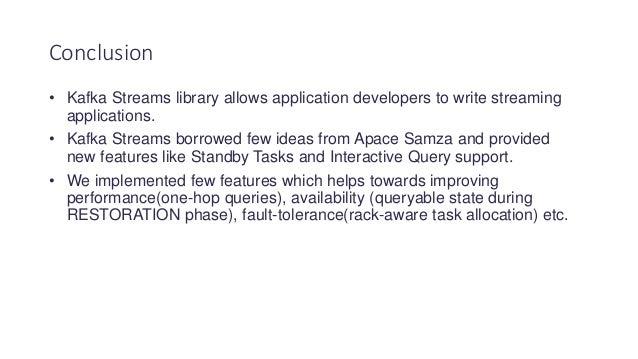 • Kafka Streams library allows application developers to write streaming applications. • Kafka Streams borrowed few ideas ...