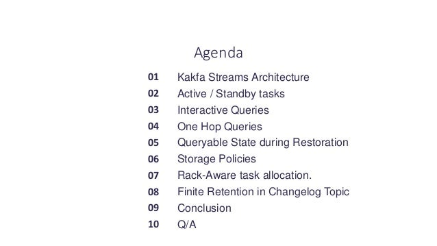 Kakfa Streams Architecture Active / Standby tasks Interactive Queries One Hop Queries Queryable State during Restoration S...