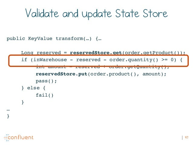 47 Validate and update State Store public KeyValue transform(…) {… Long reserved = reservedStore.get(order.getProduct()); ...