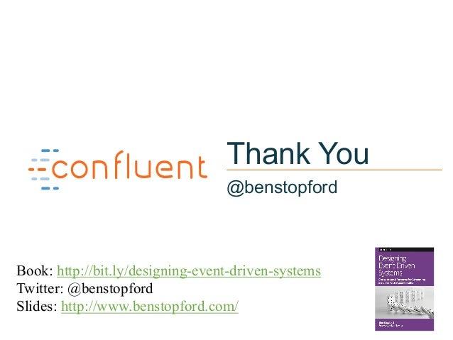 68 Thank You @benstopford Book: http://bit.ly/designing-event-driven-systems Twitter: @benstopford Slides: http://www.bens...