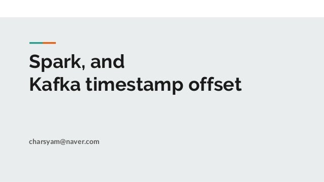 Spark, and Kafka timestamp offset charsyam@naver.com