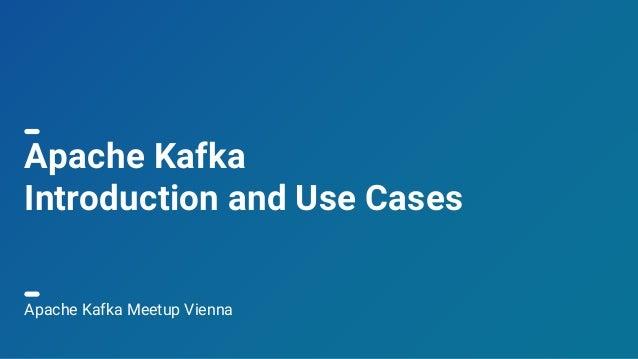 1 Apache Kafka Introduction and Use Cases Apache Kafka Meetup Vienna
