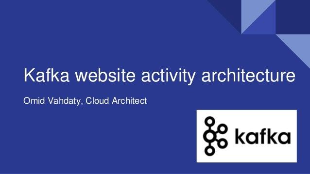 Kafka website activity architecture Omid Vahdaty, Cloud Architect