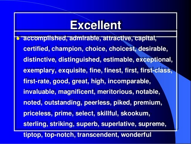 Excellent   accomplished, admirable, attractive, capital,    certified, champion, choice, choicest, desirable,    distinc...