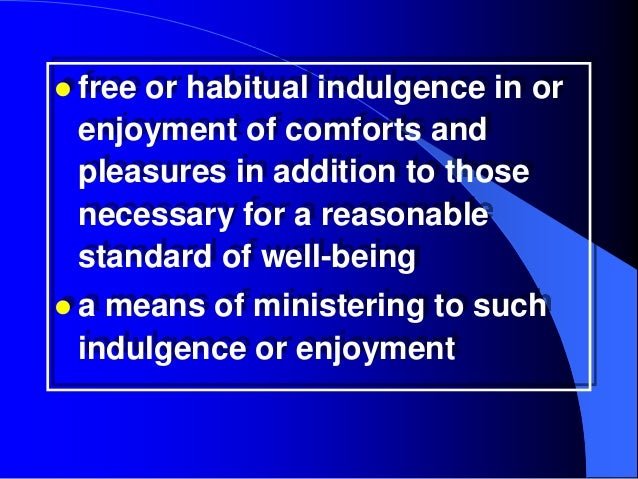  free     or habitual indulgence in or enjoyment of comforts and pleasures in addition to those necessary for a reasonabl...
