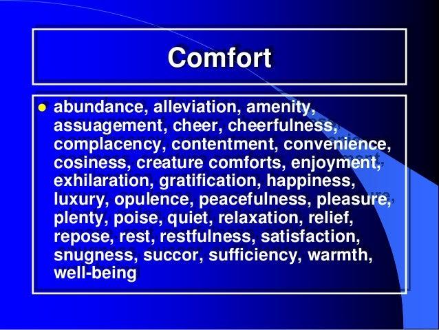 Comfort   abundance, alleviation, amenity,    assuagement, cheer, cheerfulness,    complacency, contentment, convenience,...