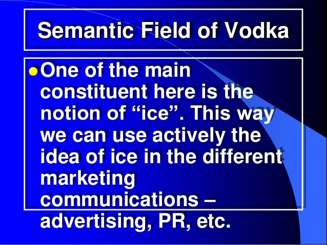 """Semantic Field of Vodka One of the main constituent here is the notion of """"ice"""". This way we can use actively the idea of..."""
