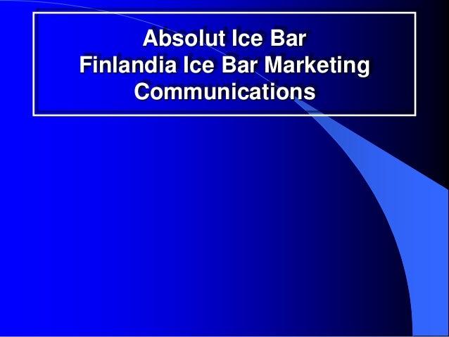 Absolut Ice BarFinlandia Ice Bar Marketing     Communications
