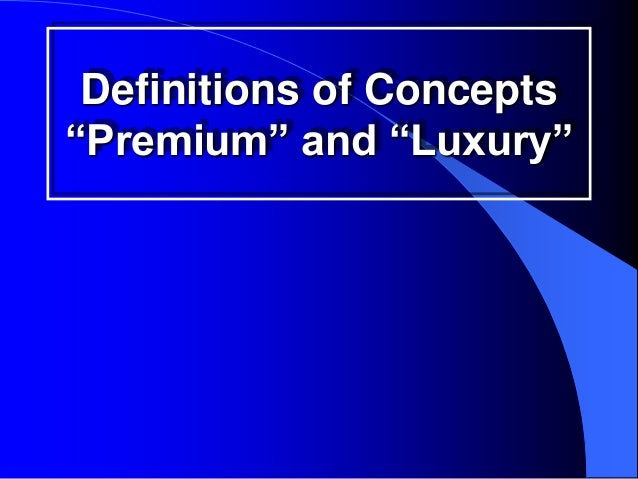 """Definitions of Concepts""""Premium"""" and """"Luxury"""""""