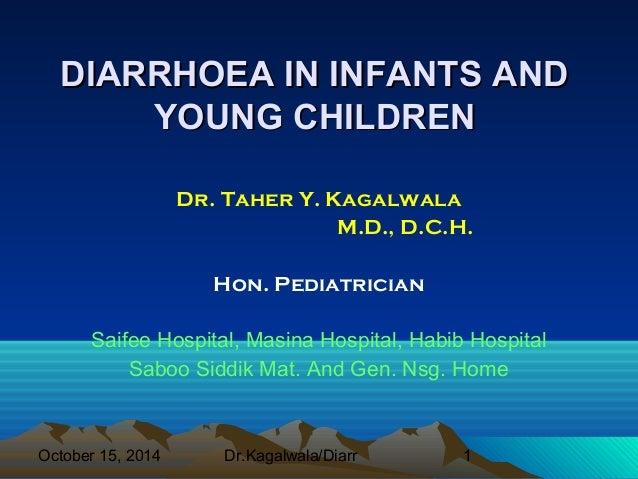 DIARRHOEA IINN IINNFFAANNTTSS AANNDD  YYOOUUNNGG CCHHIILLDDRREENN  Dr. Taher Y. Kagalwala  M.D., D.C.H.  Hon. Pediatrician...