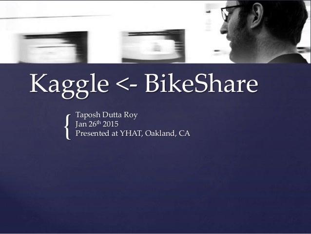{ Kaggle <- BikeShare Taposh Dutta Roy Jan 26th 2015 Presented at YHAT, Oakland, CA