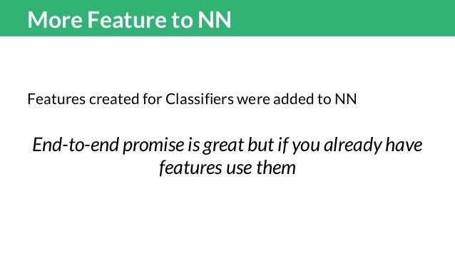 Other NNs RNNs - several order of magnitudes slower Character level RNNs - very slow RNNs with attention NNs on the same f...