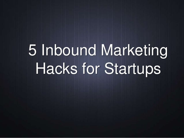 5 Inbound MarketingHacks for Startups
