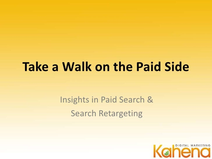 Take a Walk on the Paid Side      Insights in Paid Search &         Search Retargeting