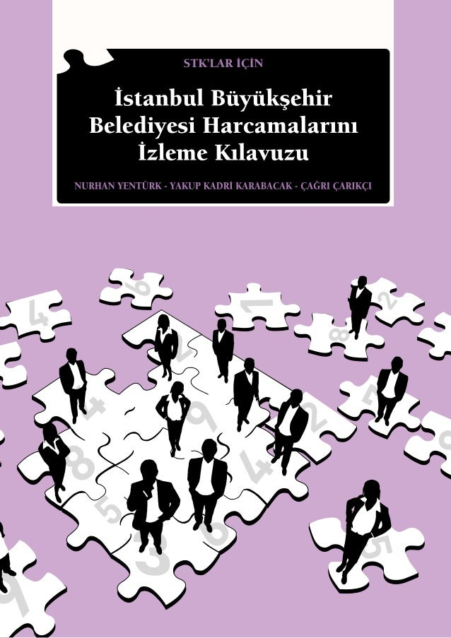 STK'lar İçin İstanbul Büyükşehir Belediyesi Harcamalarını İzleme Kılavuzu NURHAN YENTÜRK YAKUP KADRİ KARABACAK ÇAĞRI ÇARIK...