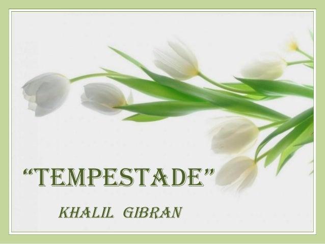 """TempesTade""  Khalil Gibran"