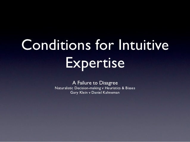 Conditions for Intuitive      Expertise               A Failure to Disagree     Naturalistic Decision-making v Heuristics ...