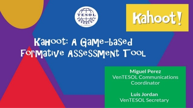 Agenda ● What is Formative Assessment (FA)? ● What is Kahoot? ● Kahoot + FA in the EFL/ESL Classroom ● Other uses for Kaho...