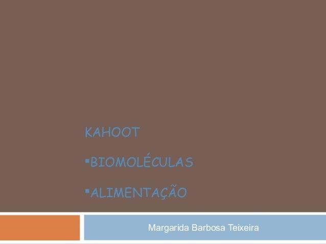Margarida Barbosa Teixeira KAHOOT BIOMOLÉCULAS ALIMENTAÇÃO