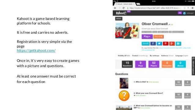Kahoot is a game based learning platform for schools. It is free and carries no adverts. Registration is very simple via t...