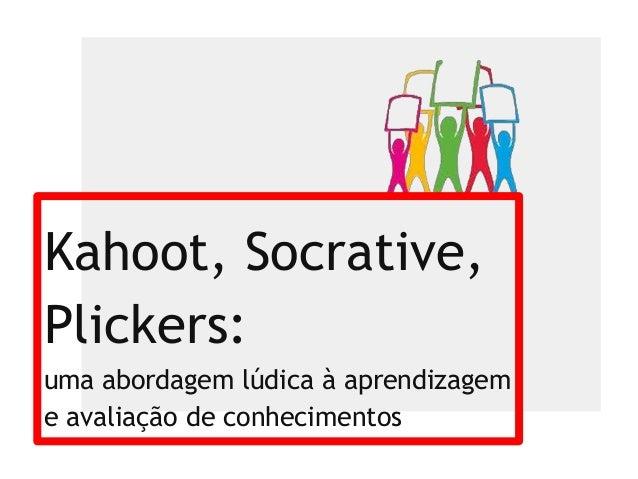 Kahoot, Socrative, Plickers: uma abordagem lúdica à aprendizagem e avaliação de conhecimentos