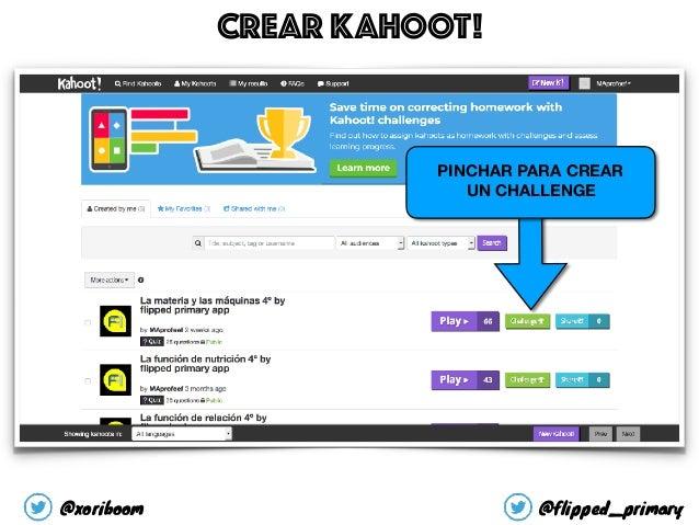 PINCHAR PARA CREAR UN CHALLENGE CREAR KAHOOT! @xoriboom @flipped_primary