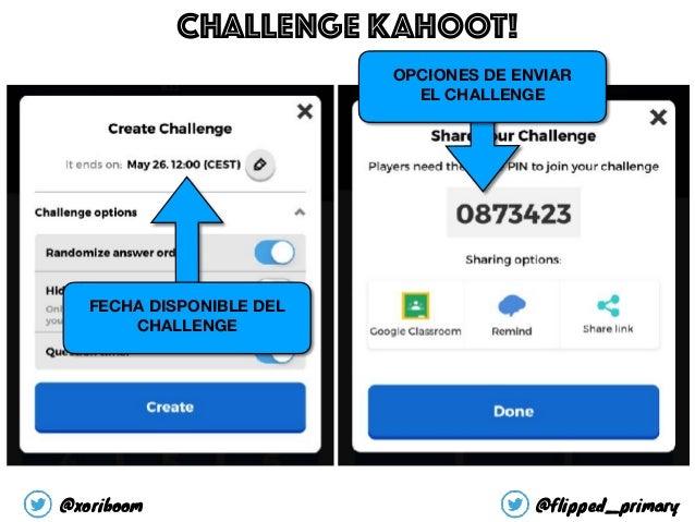 FECHA DISPONIBLE DEL CHALLENGE CHALLENGE KAHOOT! @xoriboom @flipped_primary OPCIONES DE ENVIAR EL CHALLENGE