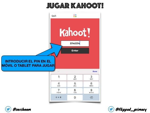 INTRODUCIR EL PIN EN EL MÓVIL O TABLET PARA JUGAR JUGAR KAHOOT! @xoriboom @flipped_primary