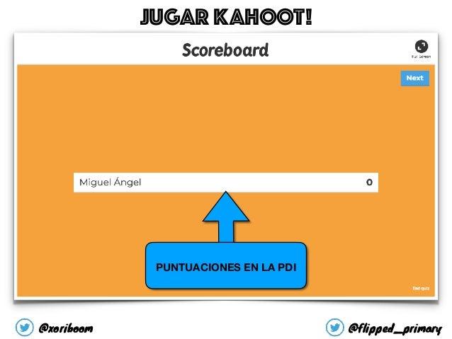 PUNTUACIONES EN LA PDI JUGAR KAHOOT! @xoriboom @flipped_primary