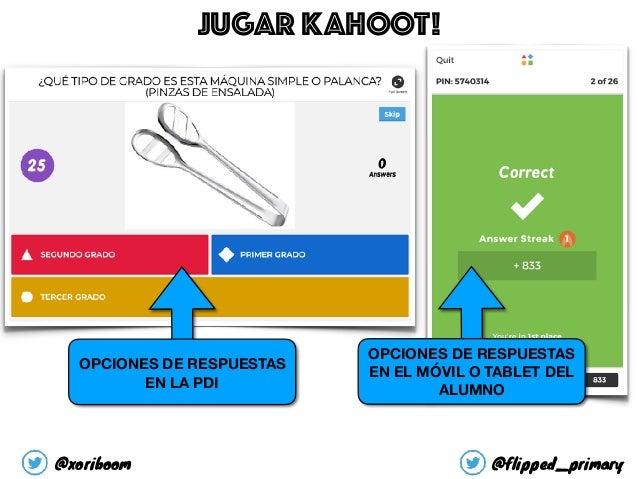 OPCIONES DE RESPUESTAS EN LA PDI OPCIONES DE RESPUESTAS EN EL MÓVIL O TABLET DEL ALUMNO JUGAR KAHOOT! @xoriboom @flipped_p...