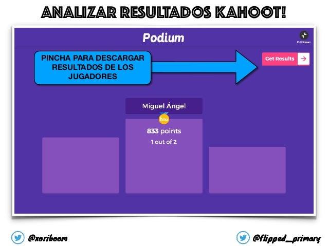 ANALIZAR RESULTADOS KAHOOT! PINCHA PARA DESCARGAR RESULTADOS DE LOS JUGADORES @xoriboom @flipped_primary