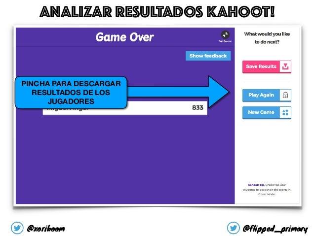 PINCHA PARA DESCARGAR RESULTADOS DE LOS JUGADORES ANALIZAR RESULTADOS KAHOOT! @xoriboom @flipped_primary