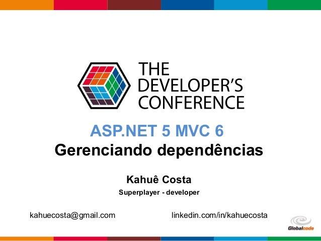 Globalcode – Open4education ASP.NET 5 MVC 6 Gerenciando dependências Kahuê Costa kahuecosta@gmail.com linkedin.com/in/kahu...