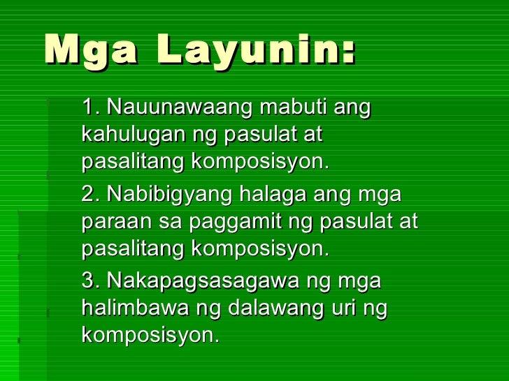 Mga Layunin: 1. Nauunawaang mabuti ang  kahulugan ng pasulat at pasalitang komposisyon. 2. Nabibigyang halaga ang mga para...