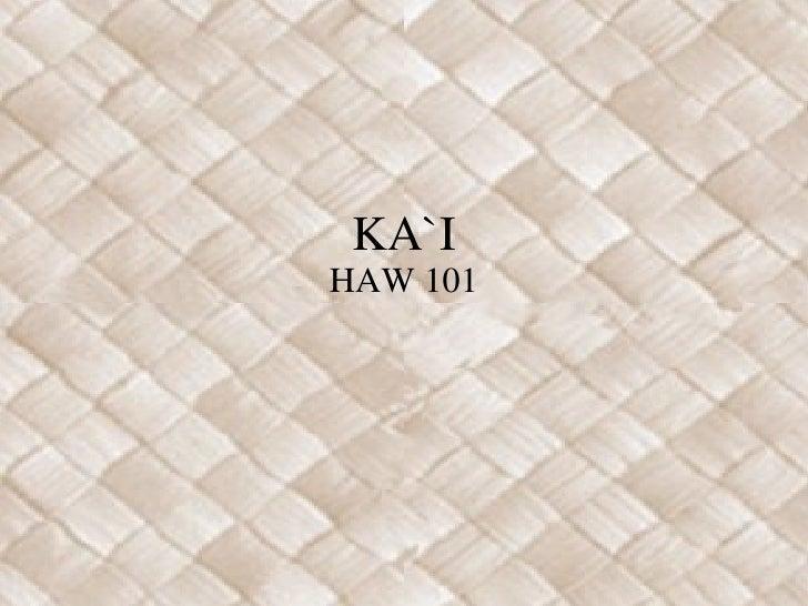 KA`I HAW 101