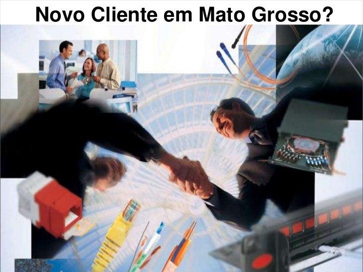 Novo Cliente em Mato Grosso?<br />:: Visão Institucional ::<br />Integrando Tecnologia aos Negócios<br />1<br />
