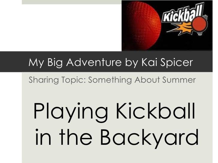 My Big Adventure by Kai SpicerSharing Topic: Something About SummerPlaying Kickballin the Backyard