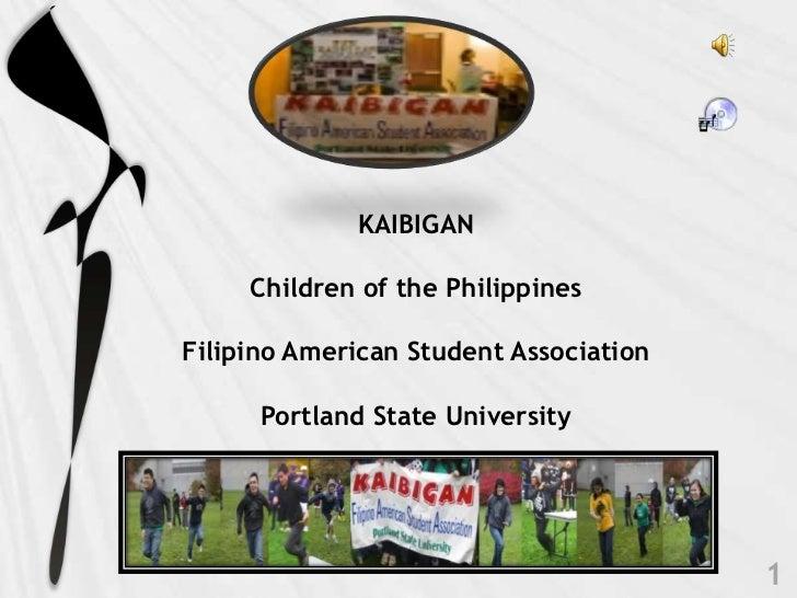 KAIBIGANChildren of the PhilippinesFilipino American Student AssociationPortland State University<br />1<br />