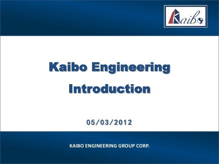 Kaibo Engineering  Introduction        05/03/2012  KAIBO ENGINEERING GROUP CORP.