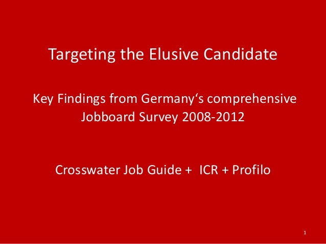 Targeting the Elusive CandidateKey Findings from Germany's comprehensive        Jobboard Survey 2008-2012   Crosswater Job...