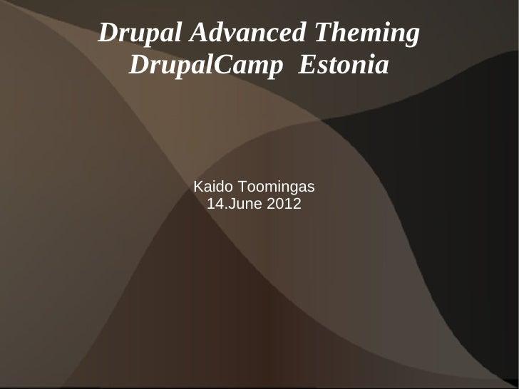 Drupal Advanced Theming  DrupalCamp Estonia      Kaido Toomingas       14.June 2012