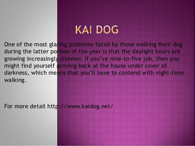One of the most glaring problems faced by those walking their dog during the latter portion of the year is that the daylig...