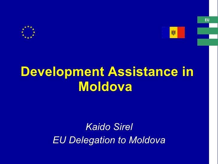 Development Assistance in Moldova   Kaido Sirel EU Delegation to Moldova