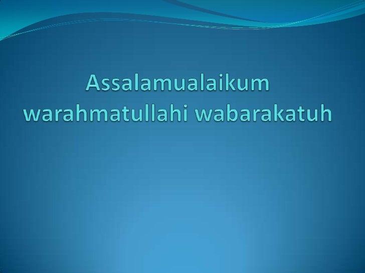 Assalamualaikum warahmatullahi wabarakatuh<br />بسم الله الرحمن الرحيم<br />